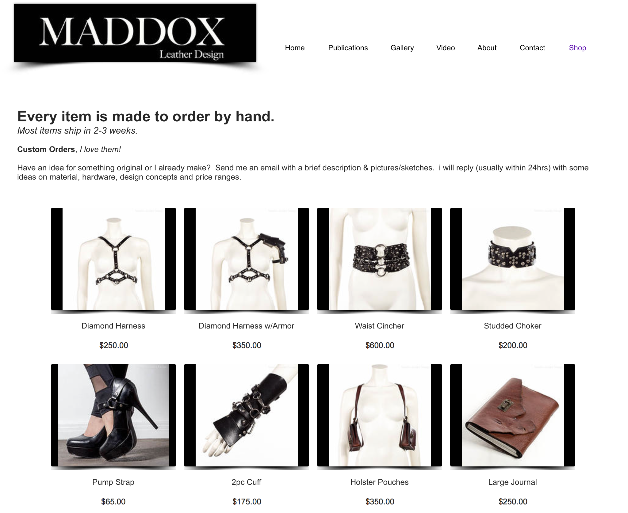 The Maddox Leather web-shop has a few items, but really the main option is the customization of your order!